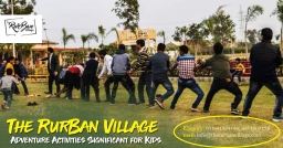 Therurbanvillage Amazing Adventure Activities Significant for Kids